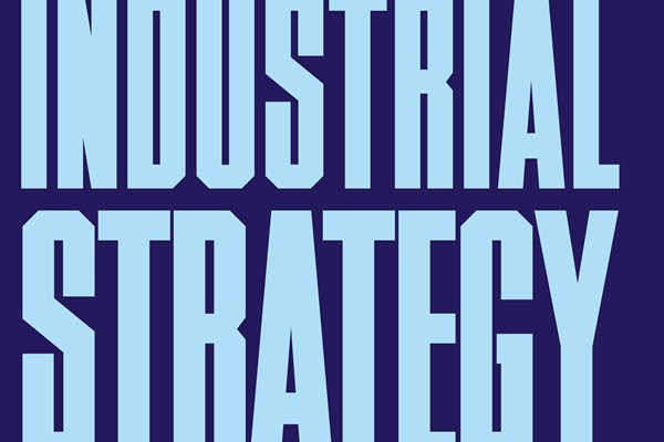 Britain's urgent and unavoidable need for an industrial strategy